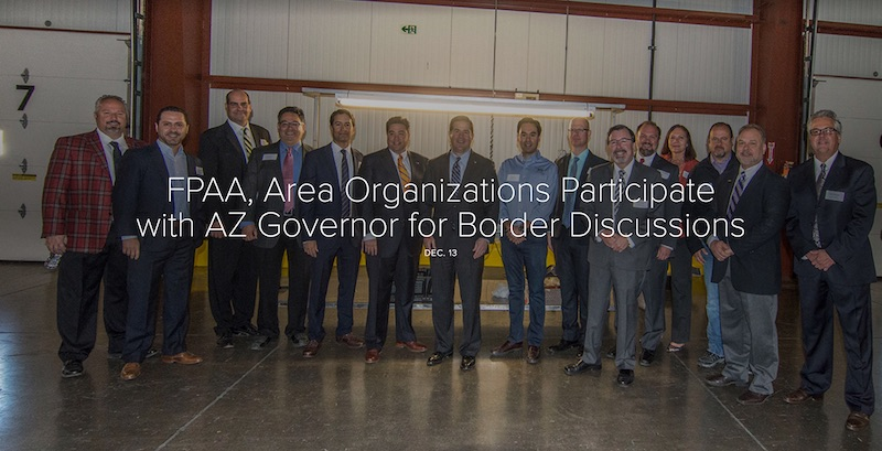 FPAA, Area Organizations Participate with AZ Governor for Border Discussions